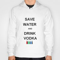 vodka Hoodies featuring Drink Vodka by Lyre Aloise