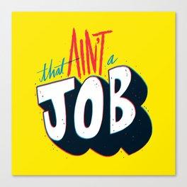 That ain't a job. Canvas Print