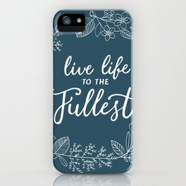 Live Life to the Fullest iPhone Case