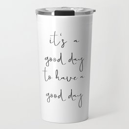It's a good day to have a good day Travel Mug