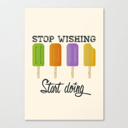 Stop wishing, start doing - Popsicles Canvas Print