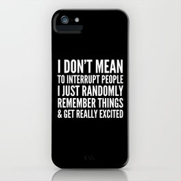 I DON'T MEAN TO INTERRUPT PEOPLE (Black & White) iPhone Case
