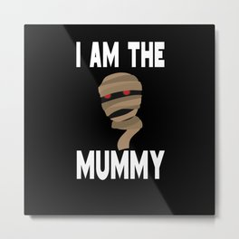I am The Mummy Mom Mother Halloween Metal Print