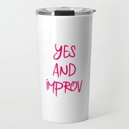 Yes And Improvisational Comedy Fun Improv Quote Travel Mug