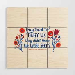 They Didn't Know We Were Seeds Wood Wall Art