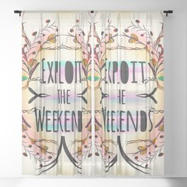 Exploit the Weekends Sheer Curtain