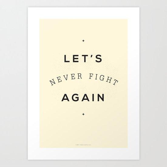 Let's Never Fight Again Art Print