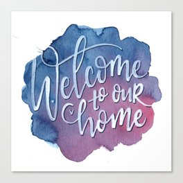 Welcome to Our Home Canvas Print