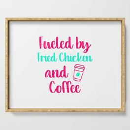 Fueled by Fried Chicken and Coffee Funny Quote Serving Tray