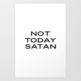 Not Today Satan Print Funny Printable Quote, Funny Quotes, Wall Art Print, Home Decor, Office Wall D Art Print