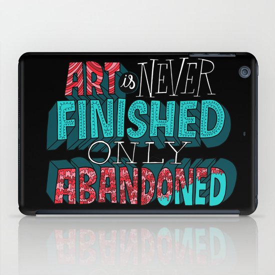 Art is Never Finished Only Abandoned   iPad Case