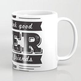 Always drink good beer with good friends Coffee Mug