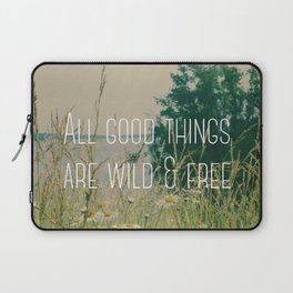 All Good Things Are Wild and Free Laptop Sleeve