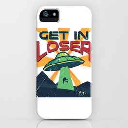 Get In Loser Vintage Alien UFO Stuff Alien Lovers Gift design iPhone Case