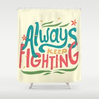 risa rodil Shower Curtains featuring Always Keep Fighting by Risa Rodil