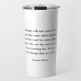 Change will not come if we wait for some other person - Barack Obama  quote Travel Mug