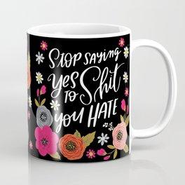 Pretty Swe*ry: Stop Saying Yes To Shit You Hate Coffee Mug