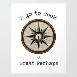 I Go To Seek A Great Perhaps Art Print
