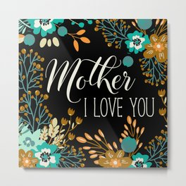 Mother's Day (Mother I Love You) Metal Print