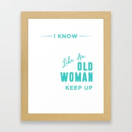 I know i running like an old woman try to keep up tee Framed Art Print