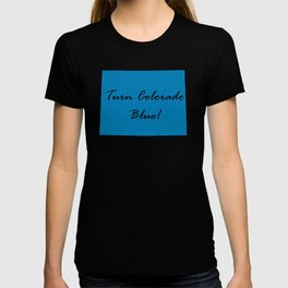 Turn Colorado Blue! Proud Vote Democrat Liberal! 2018 Midterms T-shirt