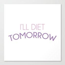 I'll Diet Tomorrow Canvas Print