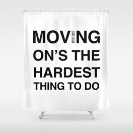 Moves 'Moving On's The Hardest Thing To Do' Shower Curtain