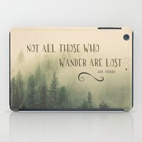 tolkien iPad Cases featuring Not all those who wander are lost - JRR Tolkien  by Journey
