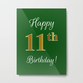 """Elegant """"Happy 11th Birthday!"""" With Faux/Imitation Gold-Inspired Color Pattern Number (on Green) Metal Print"""