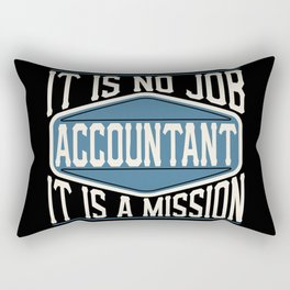 Accountant  - It Is No Job, It Is A Mission Rectangular Pillow