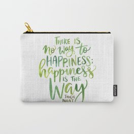 Happiness Is The Way Carry-All Pouch