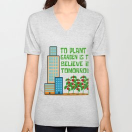 To Plant A Garden Is To Believe In Tomorrow Ecologist Gift Unisex V-Neck