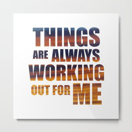 Things Are Always Working Out For Me Metal Print