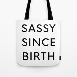 Sassy Since Birth Tote Bag