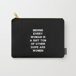 Behind every woman is a shit ton of other dope ass women - black and white Carry-All Pouch