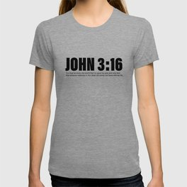 For God so loved the world that he gave his one and only Son, that whoever believes in him shall not T-shirt