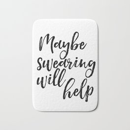 Art Print, Maybe Swearing Will Help, Office Wall Art, Typography Quote, Black And White Bath Mat