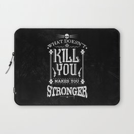What Doesn't Kill You Makes You Stronger Laptop Sleeve