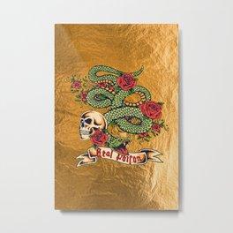 Real Poison Metal Print