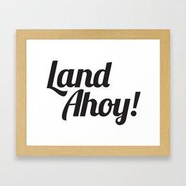 Land Ahoy! Framed Art Print