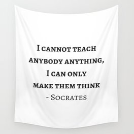 Greek Philosophy Quotes - Socrates - I cannot teach anybody anything I can only make them think Wall Tapestry