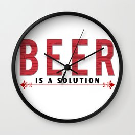 beer is a solution  - I love beer Wall Clock