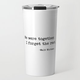 We were together. I forget the rest. Walt Whitman Quote. Travel Mug