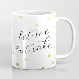 let me eat cake Coffee Mug