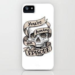You're Having an Episode iPhone Case