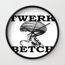 TWERK BETCH ! Wall Clock
