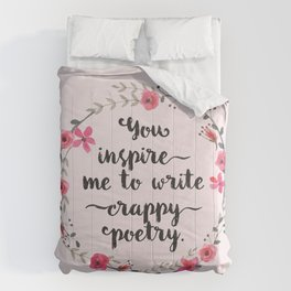 You inspire me to write crappy poetry Comforters