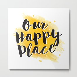 Our Happy Place Metal Print