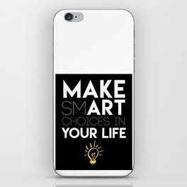 MAKE SMART CHOICES IN YOUR LIFE - motivational quote iPhone Skin