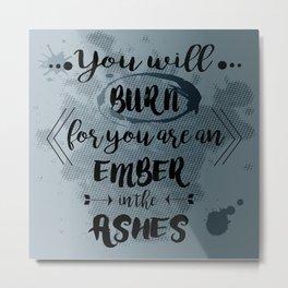 You will burn Metal Print